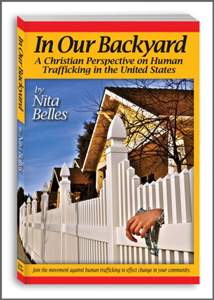 In Our Backyard Book - A Christian Perspective on Human Trafficking in the United States by Nita Belles